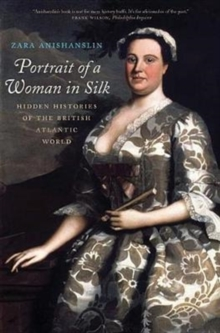 Portrait of a Woman in Silk : Hidden Histories of the British Atlantic World, Paperback Book