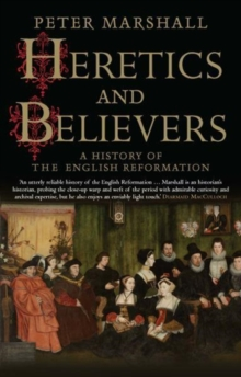 Heretics and Believers : A History of the English Reformation, Paperback / softback Book