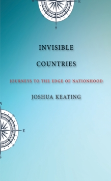 Invisible Countries : Journeys to the Edge of Nationhood, EPUB eBook