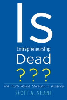 Is Entrepreneurship Dead? : The Truth About Startups in America, EPUB eBook