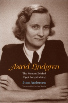 Astrid Lindgren : The Woman Behind Pippi Longstocking, EPUB eBook