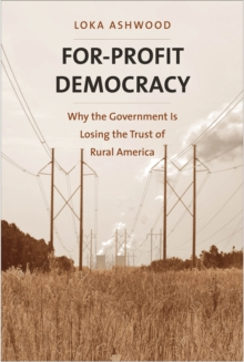 For-Profit Democracy : Why the Government Is Losing the Trust of Rural America, EPUB eBook