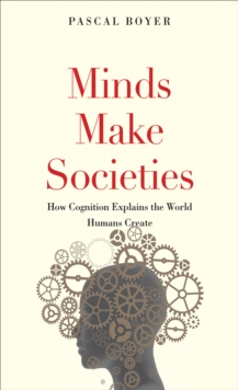 Minds Make Societies : How Cognition Explains the World Humans Create, EPUB eBook
