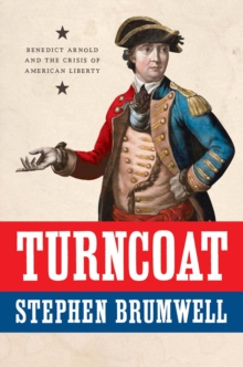 Turncoat : Benedict Arnold and the Crisis of American Liberty, EPUB eBook