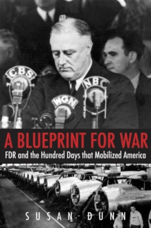 A Blueprint for War : FDR and the Hundred Days That Mobilized America, EPUB eBook