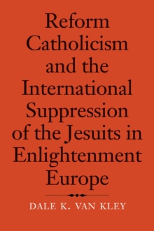 Reform Catholicism and the International Suppression of the Jesuits in Enlightenment Europe, EPUB eBook