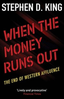 When the Money Runs Out : The End of Western Affluence, Paperback / softback Book