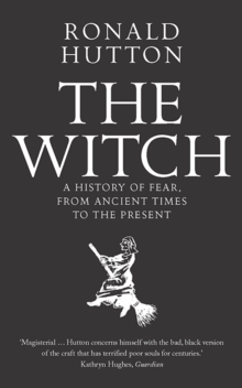 The Witch : A History of Fear, from Ancient Times to the Present, Paperback / softback Book