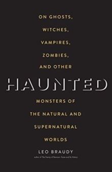 Haunted : On Ghosts, Witches, Vampires, Zombies, and Other Monsters of the Natural and Supernatural Worlds, Paperback / softback Book