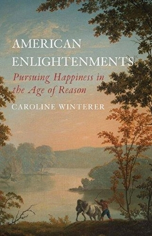 American Enlightenments : Pursuing Happiness in the Age of Reason, Paperback / softback Book
