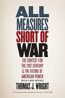 All Measures Short of War : The Contest for the Twenty-First Century and the Future of American Power, Paperback / softback Book