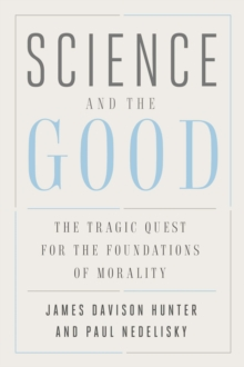 Science and the Good : The Tragic Quest for the Foundations of Morality, EPUB eBook