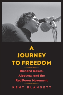 A Journey to Freedom : Richard Oakes, Alcatraz, and the Red Power Movement, EPUB eBook