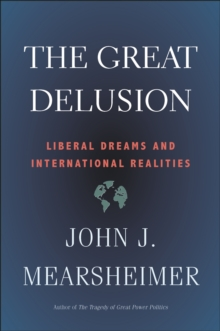 The Great Delusion : Liberal Dreams and International Realities, EPUB eBook