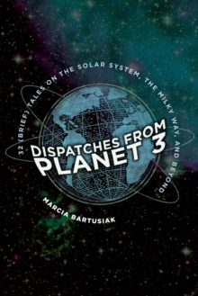 Dispatches from Planet 3 : Thirty-Two (Brief) Tales on the Solar System, the Milky Way, and Beyond, EPUB eBook