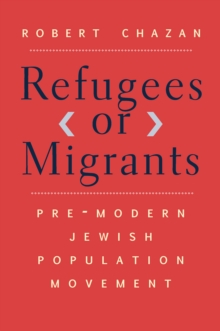 Refugees or Migrants : Pre-Modern Jewish Population Movement, EPUB eBook
