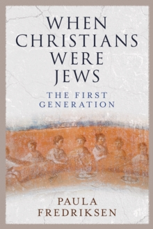When Christians Were Jews : The First Generation, EPUB eBook