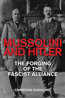 Mussolini and Hitler : The Forging of the Fascist Alliance, EPUB eBook