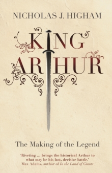 King Arthur : The Making of the Legend, EPUB eBook