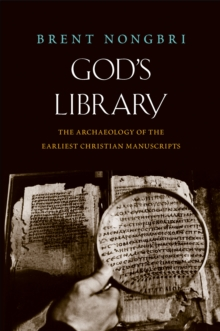 God's Library : The Archaeology of the Earliest Christian Manuscripts, EPUB eBook