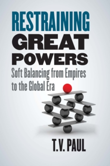 Restraining Great Powers : Soft Balancing from Empires to the Global Era, EPUB eBook