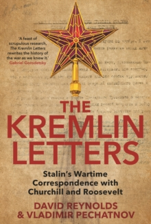 The Kremlin Letters : Stalin's Wartime Correspondence with Churchill and Roosevelt, EPUB eBook