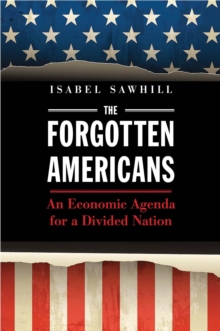 The Forgotten Americans : An Economic Agenda for a Divided Nation, EPUB eBook