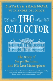 The Collector : The Story of Sergei Shchukin and His Lost Masterpieces, EPUB eBook