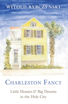 Charleston Fancy : Little Houses and Big Dreams in the Holy City, EPUB eBook