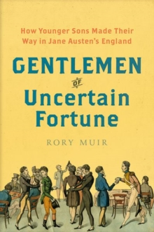 Gentlemen of Uncertain Fortune : How Younger Sons Made Their Way in Jane Austen's England, Hardback Book