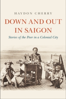Down and Out in Saigon : Stories of the Poor in a Colonial City, EPUB eBook