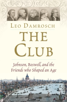 The Club : Johnson, Boswell, and the Friends Who Shaped an Age, EPUB eBook