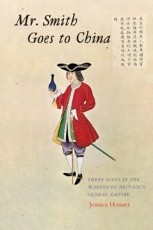 Mr. Smith Goes to China : Three Scots in the Making of Britain's Global Empire, EPUB eBook