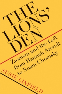 The Lions' Den : Zionism and the Left from Hannah Arendt to Noam Chomsky, EPUB eBook