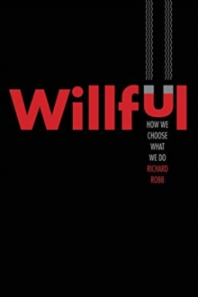 Willful : How We Choose What We Do, Hardback Book