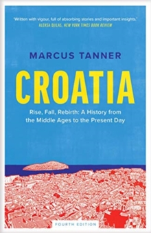 Croatia : A History from the Middle Ages to the Present Day, Paperback / softback Book