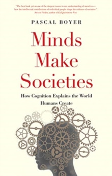 Minds Make Societies : How Cognition Explains the World Humans Create, Paperback / softback Book