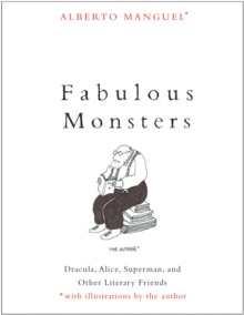 Fabulous Monsters : Dracula, Alice, Superman, and Other Literary Friends, EPUB eBook