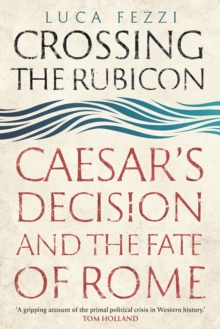 Crossing the Rubicon : Caesar's Decision and the Fate of Rome, EPUB eBook