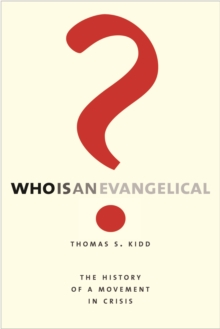 Who Is an Evangelical? : The History of a Movement in Crisis, EPUB eBook