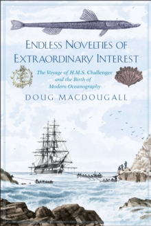 Endless Novelties of Extraordinary Interest : The Voyage of H.M.S. Challenger and the Birth of Modern Oceanography, EPUB eBook