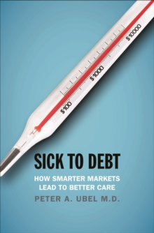 Sick to Debt : How Smarter Markets Lead to Better Care, EPUB eBook