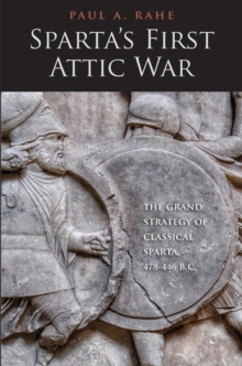 Sparta's First Attic War : The Grand Strategy of Classical Sparta, 478-446 B.C., EPUB eBook