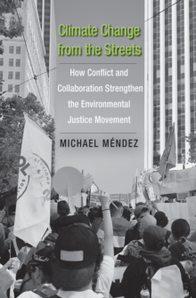 Climate Change from the Streets : How Conflict and Collaboration Strengthen the Environmental Justice Movement, EPUB eBook