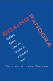 Boxing Pandora : Rethinking Borders, States, and Secession in a Democratic World, EPUB eBook