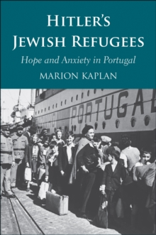 Hitler's Jewish Refugees : Hope and Anxiety in Portugal, EPUB eBook