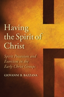 Having the Spirit of Christ : Spirit Possession and Exorcism in the Early Christ Groups, EPUB eBook