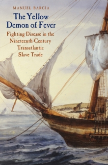 The Yellow Demon of Fever : Fighting Disease in the Nineteenth-Century Transatlantic Slave Trade, EPUB eBook