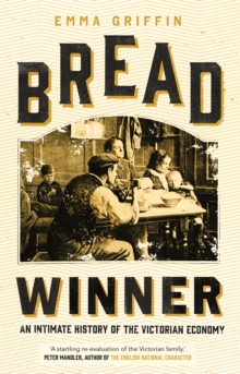 Bread Winner : An Intimate History of the Victorian Economy, EPUB eBook