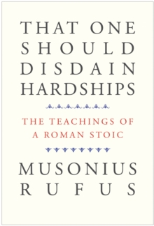 That One Should Disdain Hardships : The Teachings of a Roman Stoic, EPUB eBook